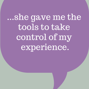 she gave me the tools to take control of my experience